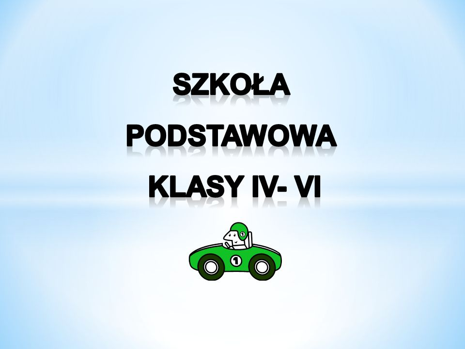 SZKOŁA PODSTAWOWA Klasy IV- VI