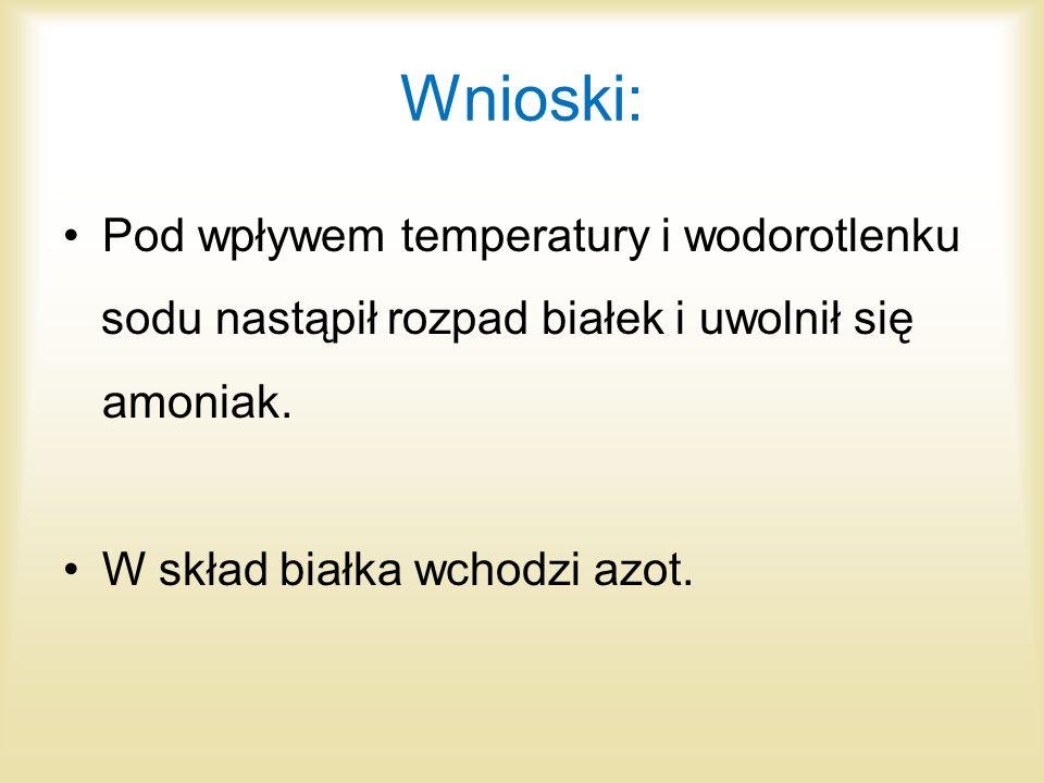 Wnioski: Pod wpływem temperatury i wodorotlenku