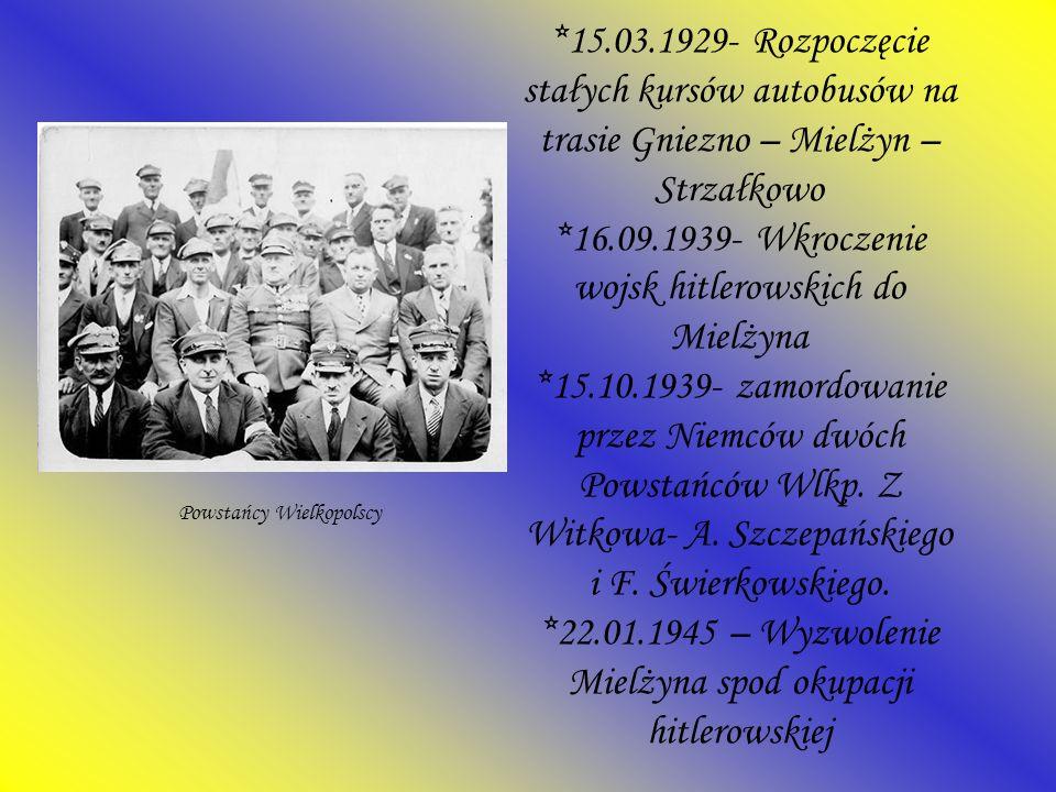 *15.03.1929- Rozpoczęcie stałych kursów autobusów na trasie Gniezno – Mielżyn – Strzałkowo *16.09.1939- Wkroczenie wojsk hitlerowskich do Mielżyna *15.10.1939- zamordowanie przez Niemców dwóch Powstańców Wlkp. Z Witkowa- A. Szczepańskiego i F. Świerkowskiego. *22.01.1945 – Wyzwolenie Mielżyna spod okupacji hitlerowskiej