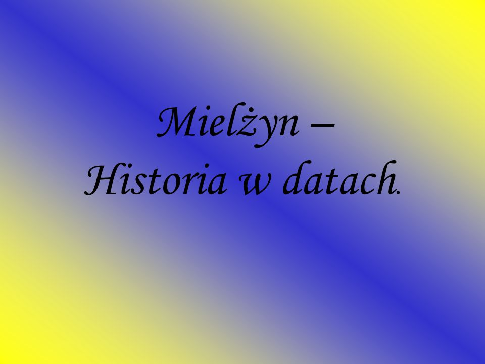 Mielżyn – Historia w datach.