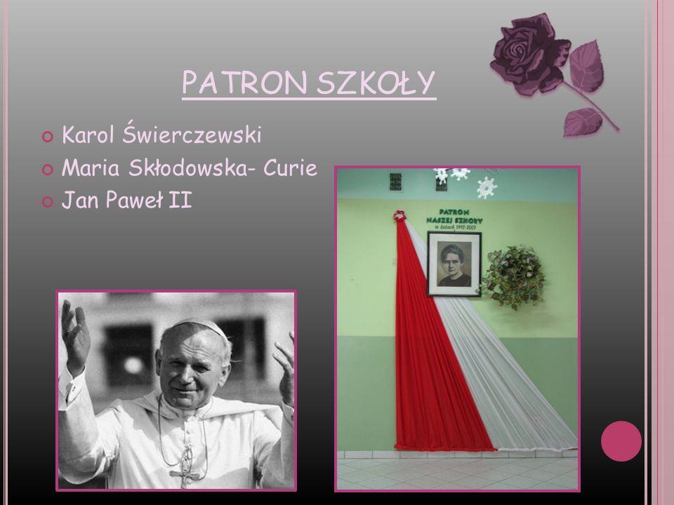 PATRON SZKOŁY Karol Świerczewski Maria Skłodowska- Curie Jan Paweł II