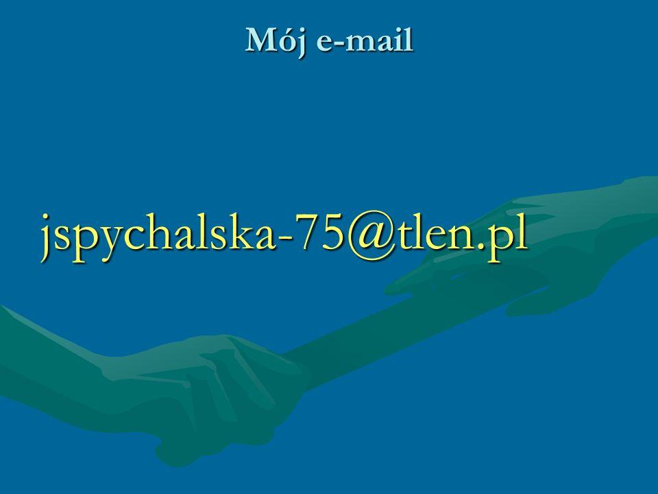 Mój e-mail jspychalska-75@tlen.pl
