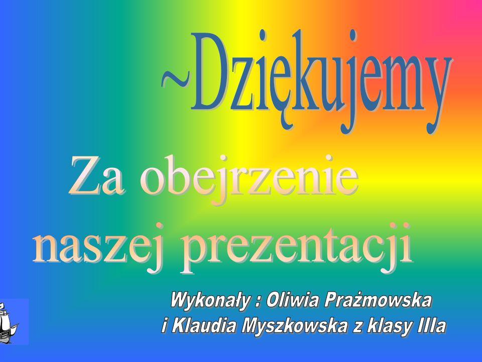 Wykonały : Oliwia Prażmowska i Klaudia Myszkowska z klasy IIIa