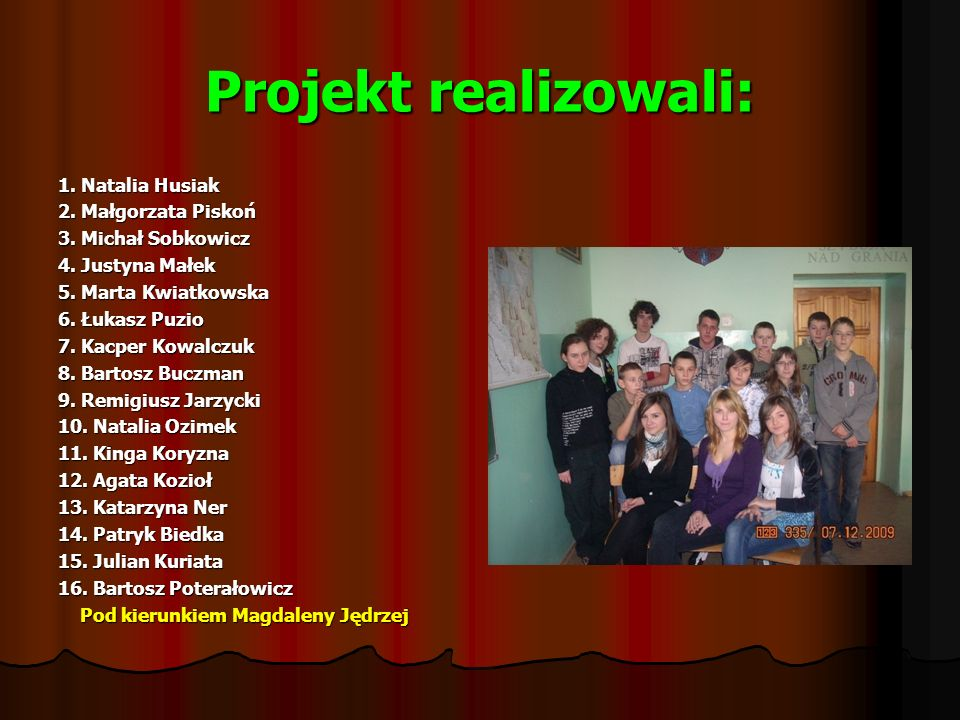 Projekt realizowali: 1. Natalia Husiak 2. Małgorzata Piskoń