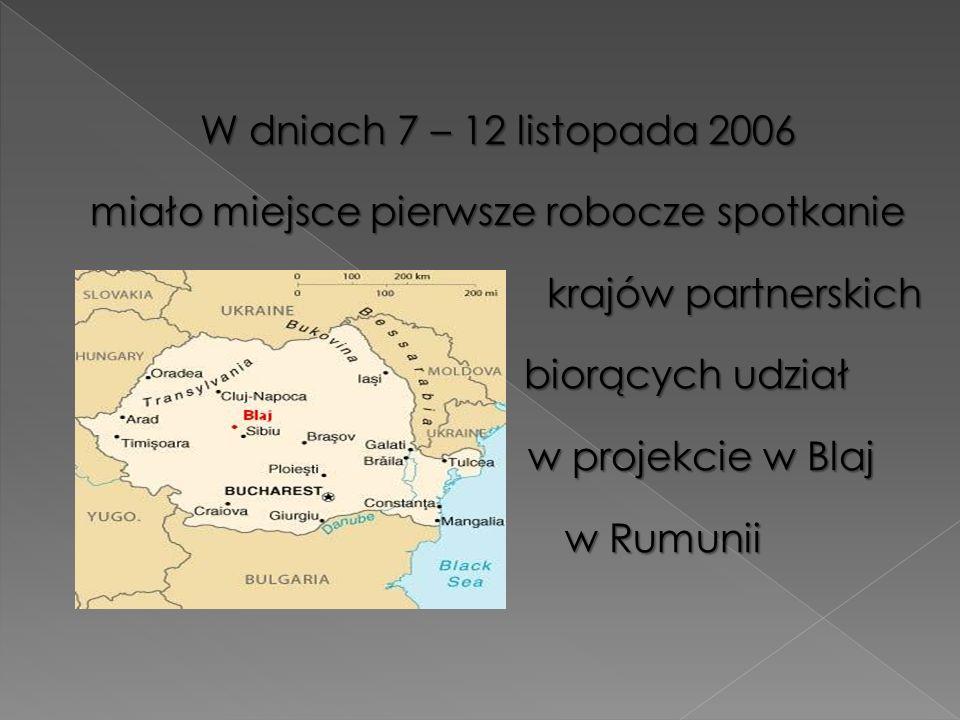 W dniach 7 – 12 listopada 2006 miało miejsce pierwsze robocze spotkanie krajów partnerskich biorących udział w projekcie w Blaj w Rumunii