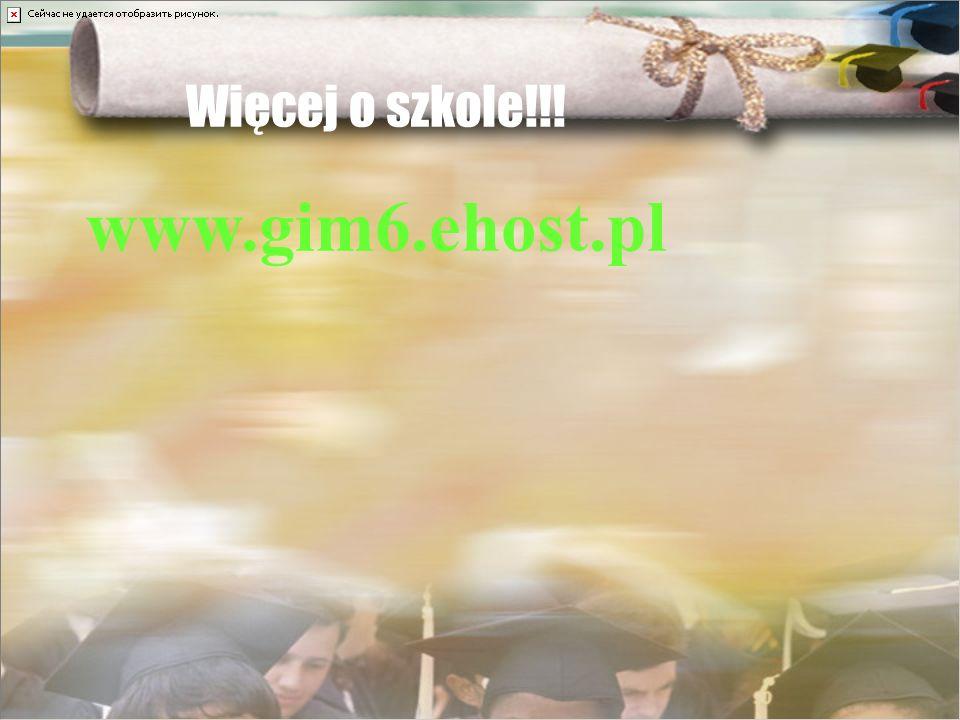 Więcej o szkole!!! www.gim6.ehost.pl