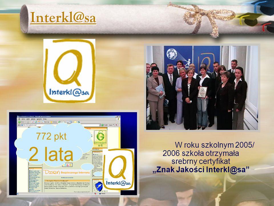 """Interkl@sa W roku szkolnym 2005/ 2006 szkoła otrzymała srebrny certyfikat """"Znak Jakości Interkl@sa"""