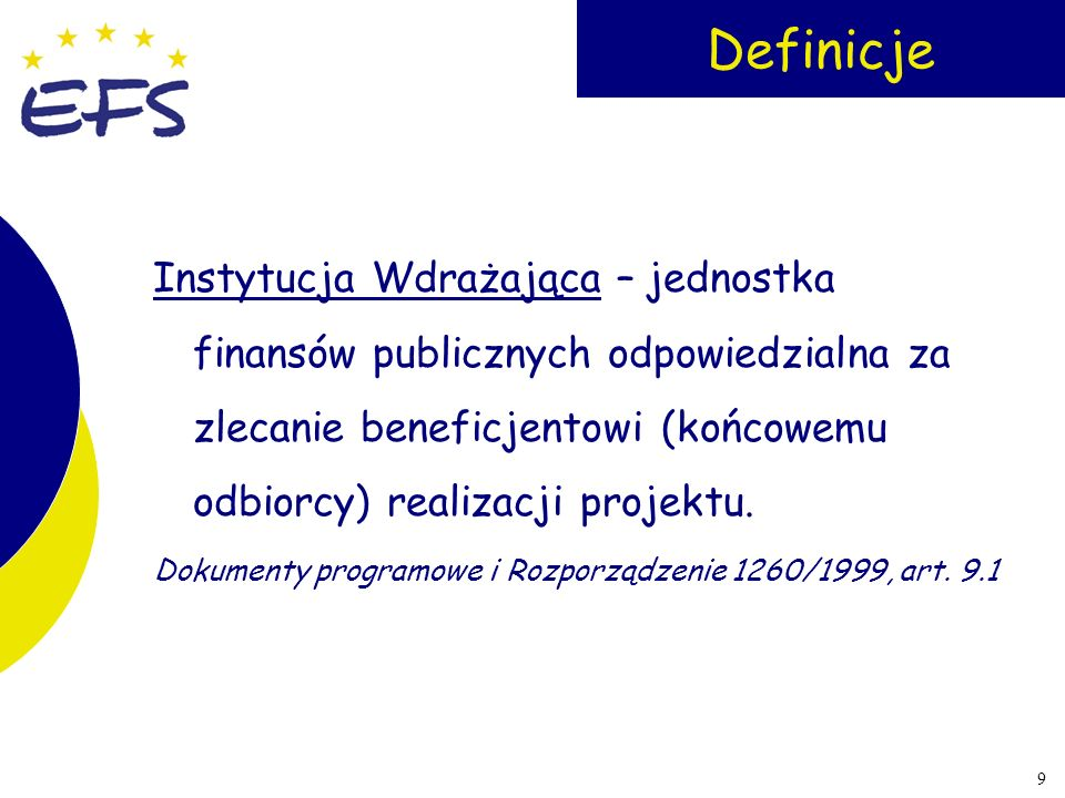 Definicje Instytucja Wdrażająca – jednostka finansów publicznych odpowiedzialna za zlecanie beneficjentowi (końcowemu odbiorcy) realizacji projektu.