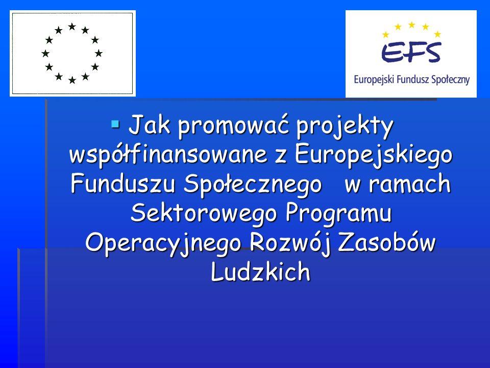 Jak promować projekty współfinansowane z Europejskiego Funduszu Społecznego w ramach Sektorowego Programu Operacyjnego Rozwój Zasobów Ludzkich