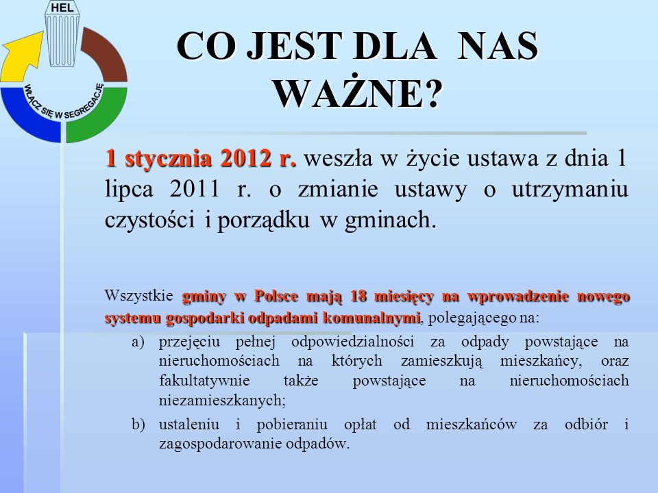 CO JEST DLA NAS WAŻNE 1 stycznia 2012 r. weszła w życie ustawa z dnia 1 lipca 2011 r. o zmianie ustawy o utrzymaniu czystości i porządku w gminach.