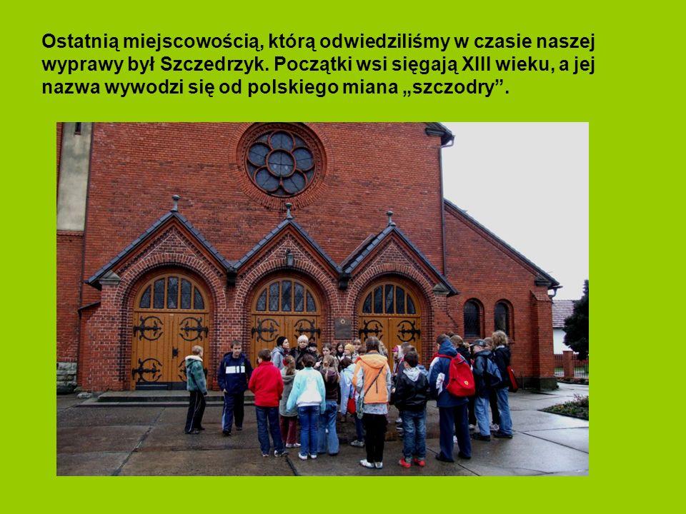 Ostatnią miejscowością, którą odwiedziliśmy w czasie naszej wyprawy był Szczedrzyk.