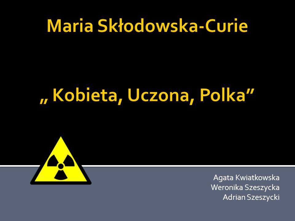 """Maria Skłodowska-Curie """" Kobieta, Uczona, Polka"""