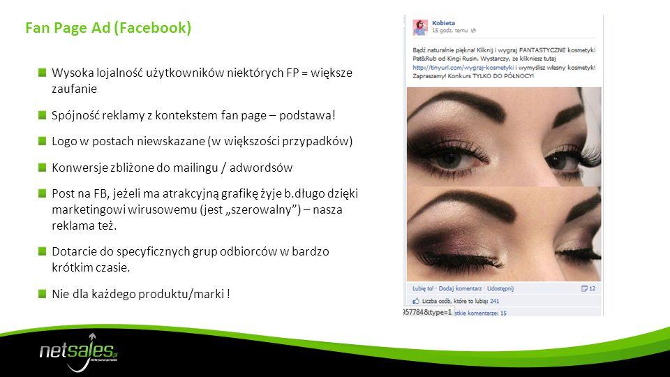 Fan Page Ad (Facebook) Wysoka lojalność użytkowników niektórych FP = większe zaufanie. Spójność reklamy z kontekstem fan page – podstawa!