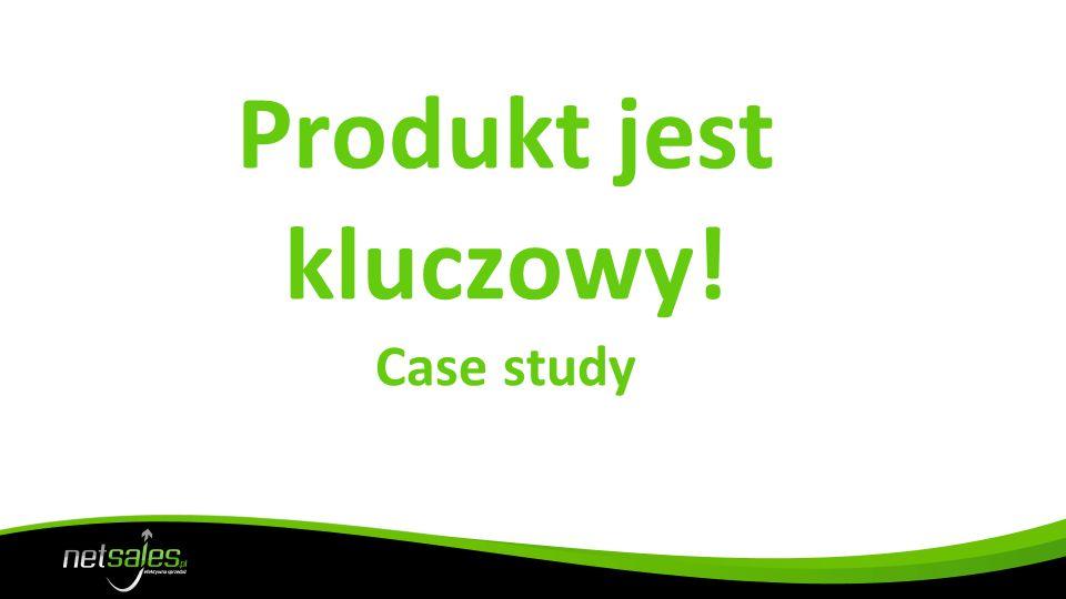 Produkt jest kluczowy! Case study