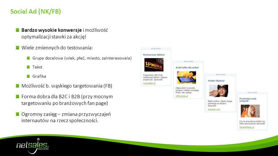 Social Ad (NK/FB) Bardzo wysokie konwersje i możliwość optymalizacji stawki za akcję! Wiele zmiennych do testowania: