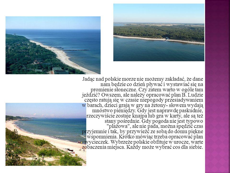 Jadąc nad polskie morze nie możemy zakładać, że dane nam będzie co dzień pływać i wystawiać się na promienie słoneczne.