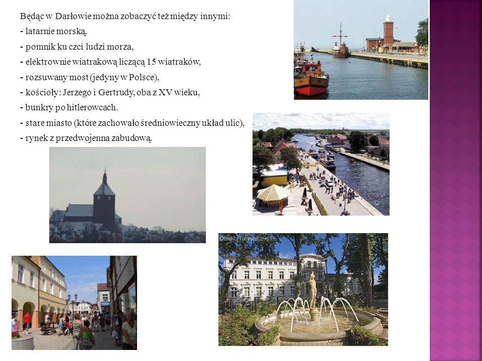Będąc w Darłowie można zobaczyć też między innymi: - latarnie morską, - pomnik ku czci ludzi morza, - elektrownie wiatrakową liczącą 15 wiatraków, - rozsuwany most (jedyny w Polsce), - kościoły: Jerzego i Gertrudy, oba z XV wieku, - bunkry po hitlerowcach.