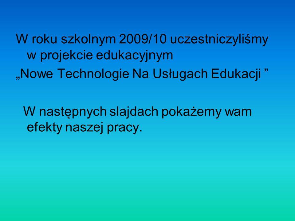 W roku szkolnym 2009/10 uczestniczyliśmy w projekcie edukacyjnym
