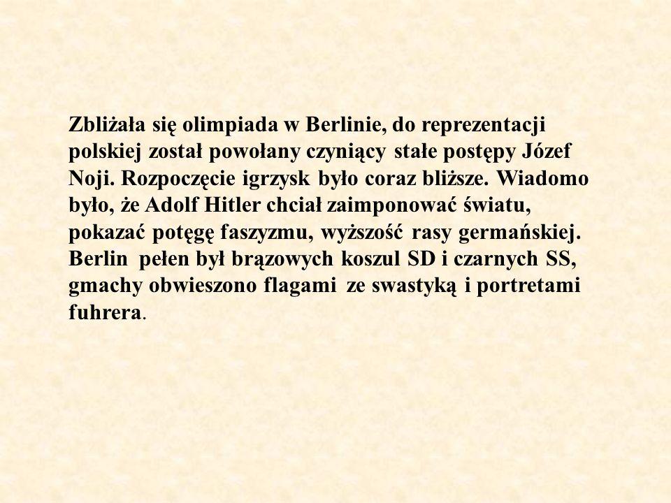 Zbliżała się olimpiada w Berlinie, do reprezentacji polskiej został powołany czyniący stałe postępy Józef Noji.