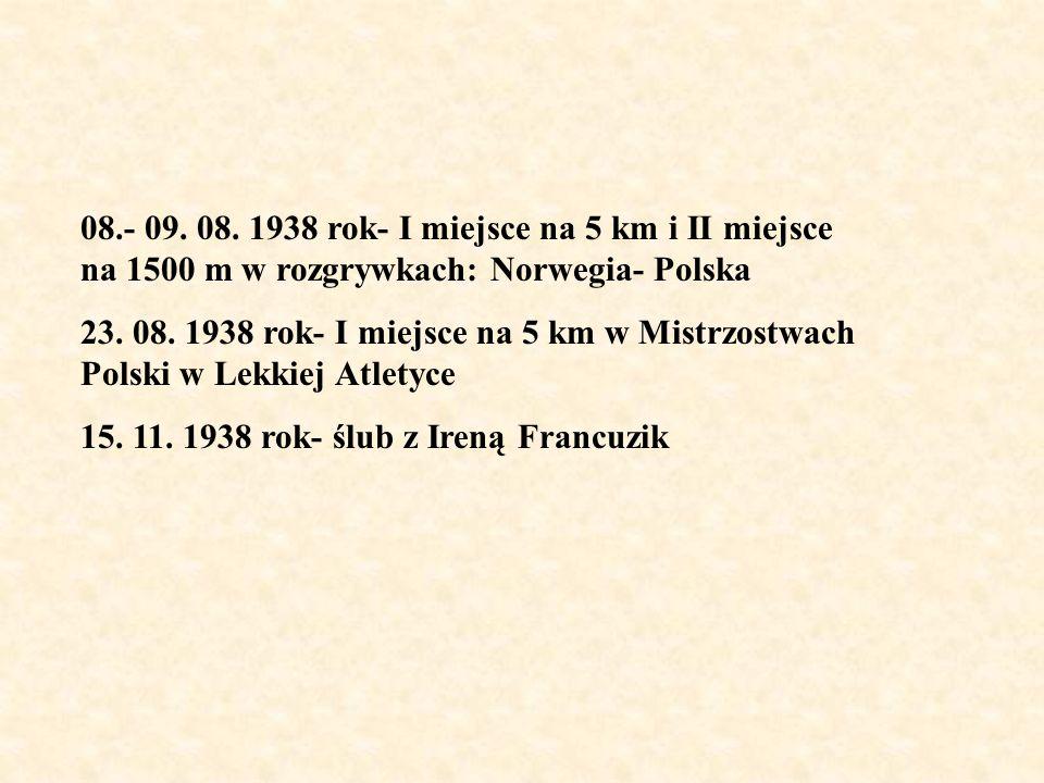 08.- 09. 08. 1938 rok- I miejsce na 5 km i II miejsce na 1500 m w rozgrywkach: Norwegia- Polska