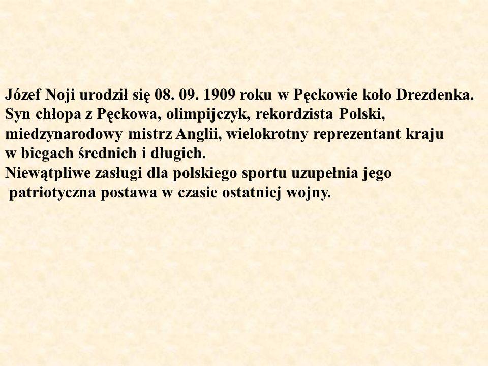 Józef Noji urodził się 08. 09. 1909 roku w Pęckowie koło Drezdenka.