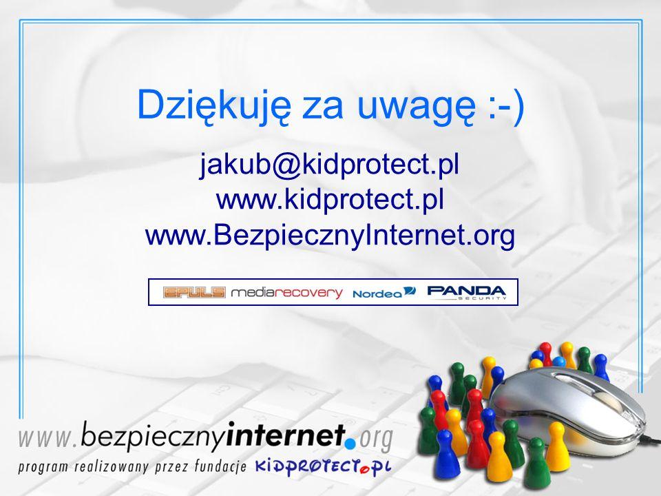 jakub@kidprotect.pl www.kidprotect.pl www.BezpiecznyInternet.org