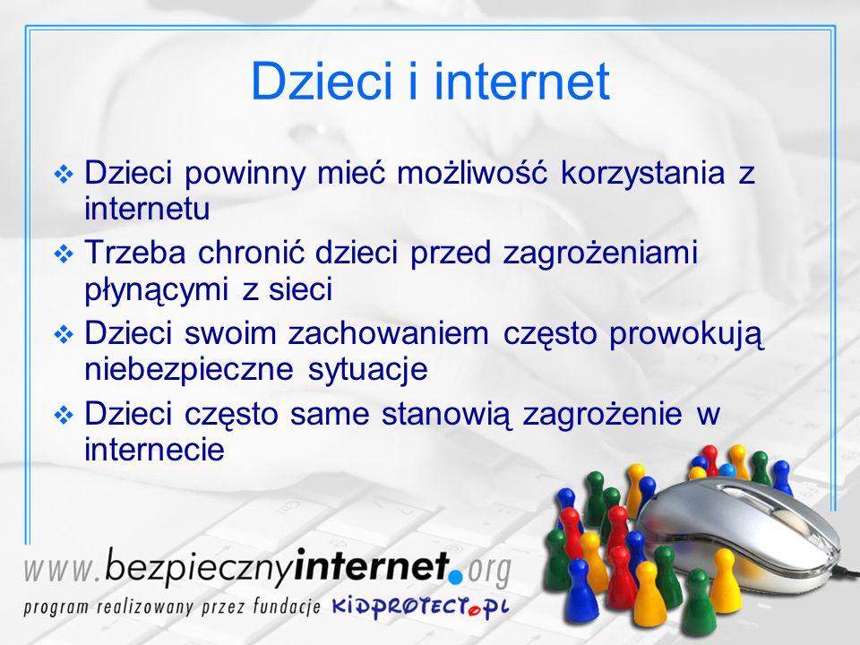 Dzieci i internet Dzieci powinny mieć możliwość korzystania z internetu. Trzeba chronić dzieci przed zagrożeniami płynącymi z sieci.