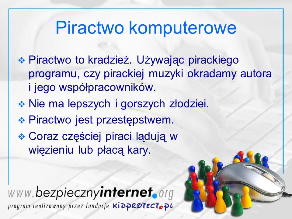 Piractwo komputerowe Piractwo to kradzież. Używając pirackiego programu, czy pirackiej muzyki okradamy autora i jego współpracowników.