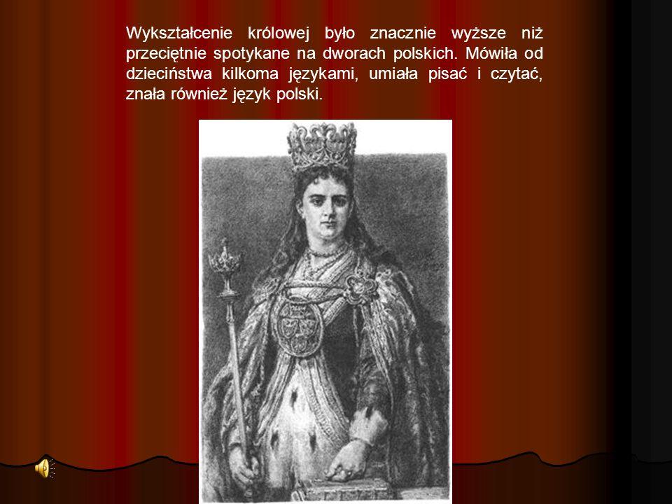 Wykształcenie królowej było znacznie wyższe niż przeciętnie spotykane na dworach polskich.