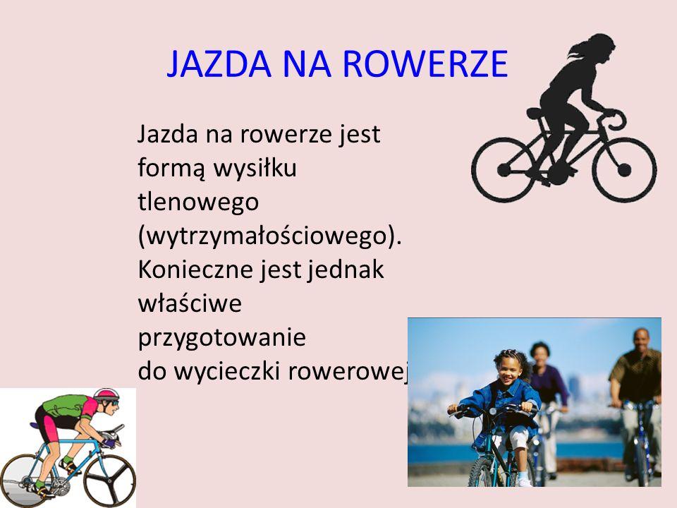 JAZDA NA ROWERZE Jazda na rowerze jest formą wysiłku tlenowego