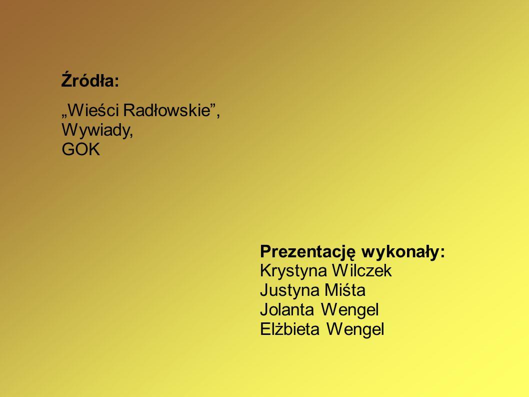 """Źródła: """"Wieści Radłowskie , Wywiady, GOK. Prezentację wykonały: Krystyna Wilczek. Justyna Miśta."""