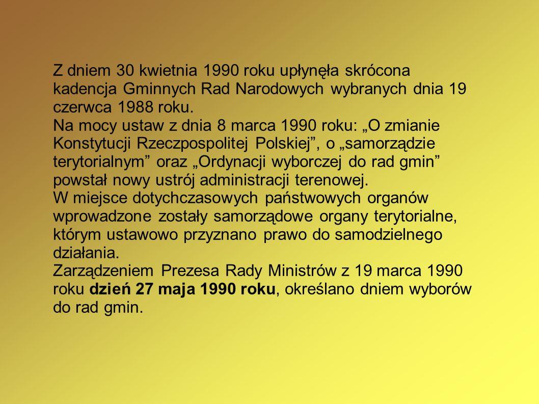 Z dniem 30 kwietnia 1990 roku upłynęła skrócona kadencja Gminnych Rad Narodowych wybranych dnia 19 czerwca 1988 roku.