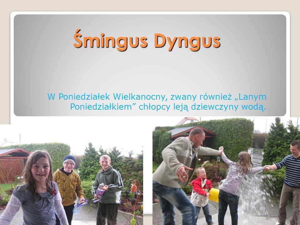 """Śmingus DyngusW Poniedziałek Wielkanocny, zwany również """"Lanym Poniedziałkiem chłopcy leją dziewczyny wodą."""