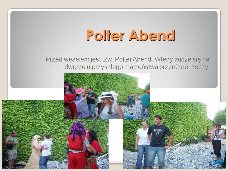 Polter Abend Przed weselem jest tzw. Polter Abend.