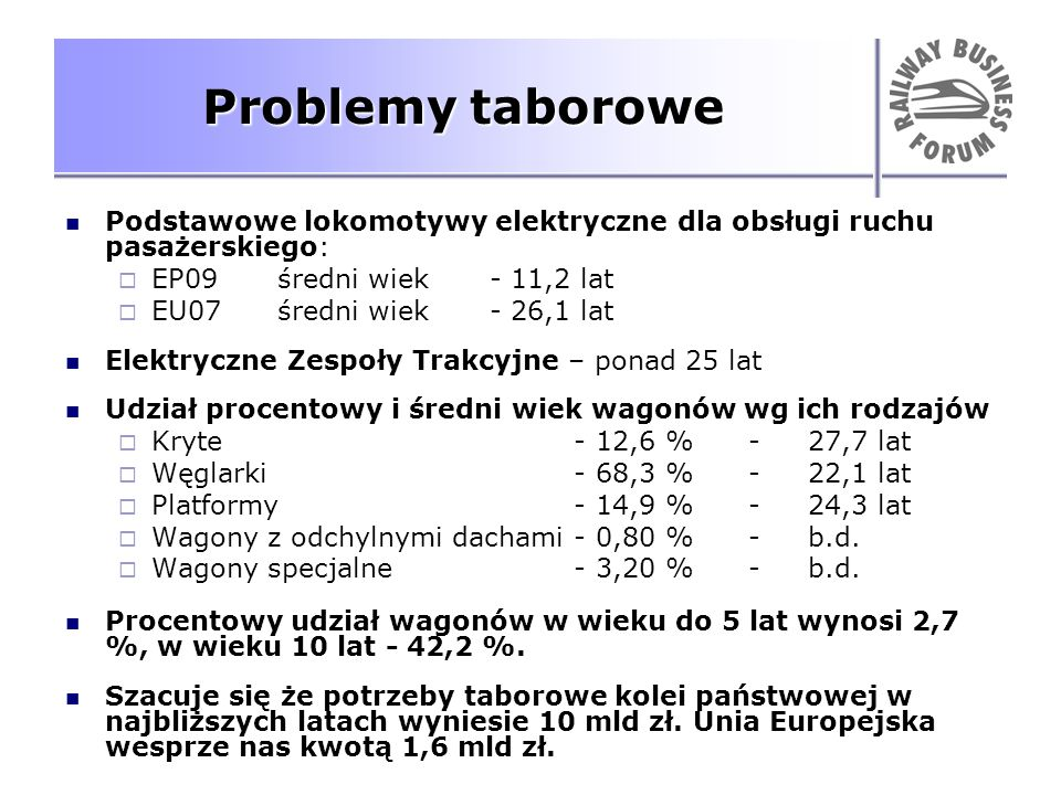 Problemy taborowe Podstawowe lokomotywy elektryczne dla obsługi ruchu pasażerskiego: EP09 średni wiek - 11,2 lat.