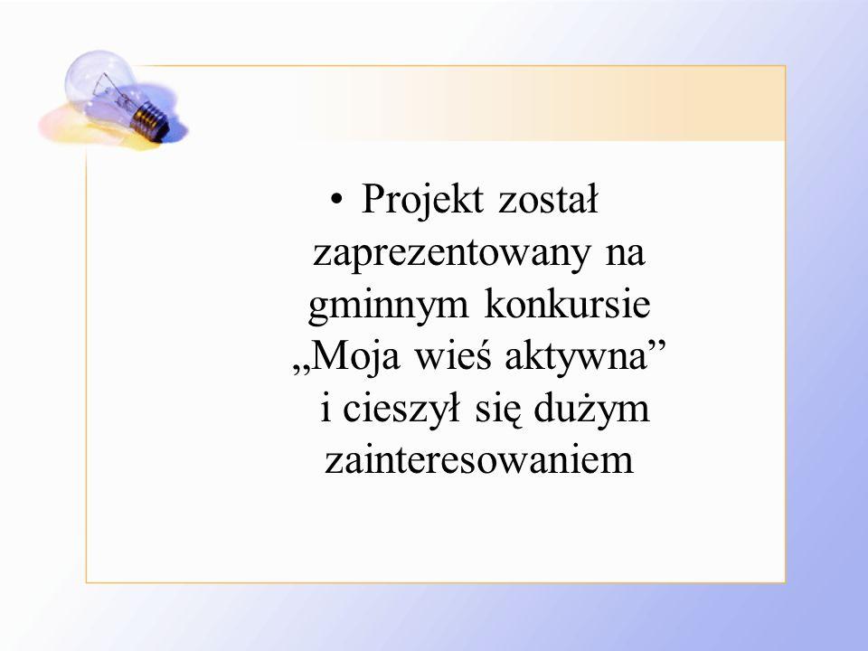 """Projekt został zaprezentowany na gminnym konkursie """"Moja wieś aktywna i cieszył się dużym zainteresowaniem"""