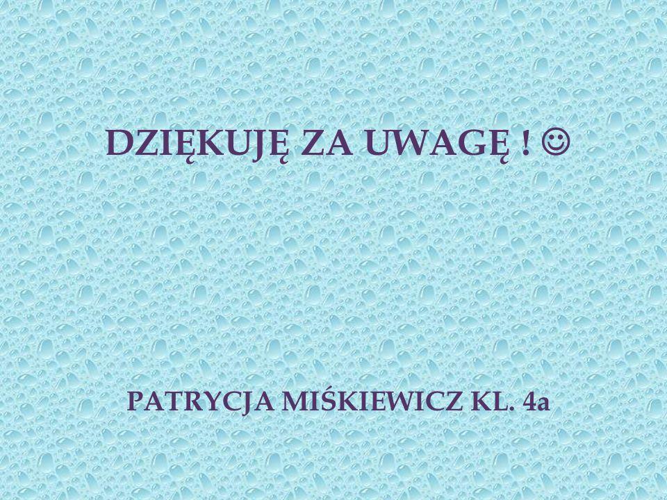 PATRYCJA MIŚKIEWICZ KL. 4a