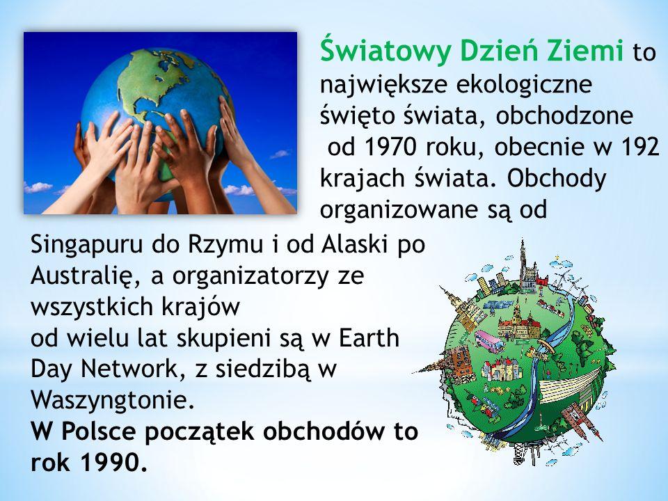 Światowy Dzień Ziemi to największe ekologiczne święto świata, obchodzone