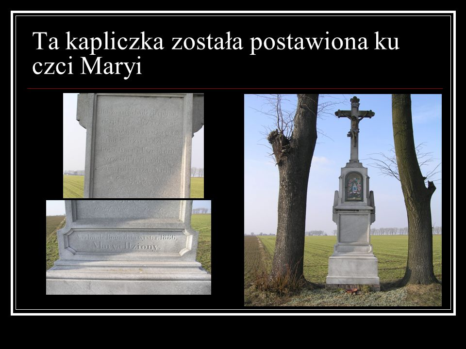 Ta kapliczka została postawiona ku czci Maryi
