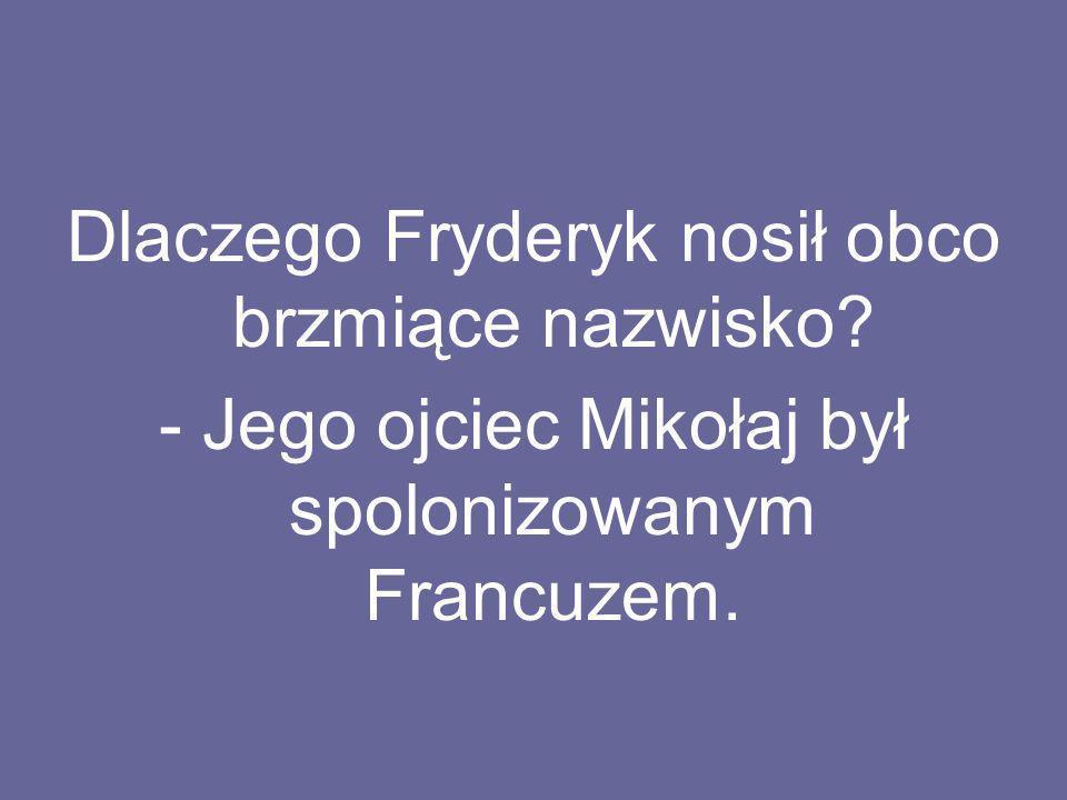 Dlaczego Fryderyk nosił obco brzmiące nazwisko