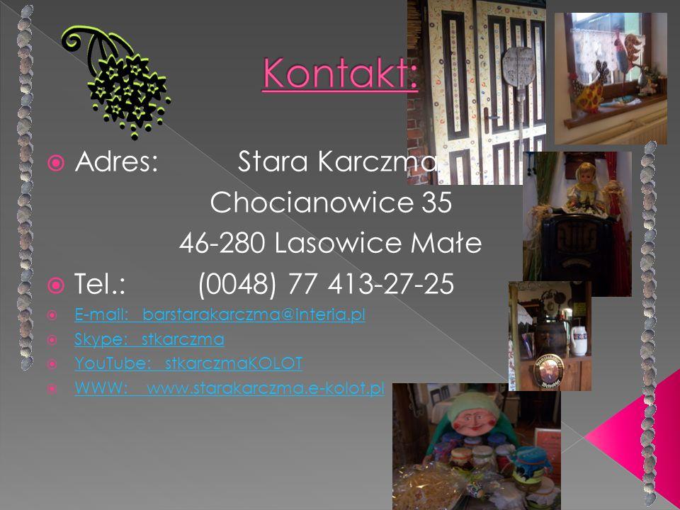 Kontakt: Adres: Stara Karczma Chocianowice 35 46-280 Lasowice Małe