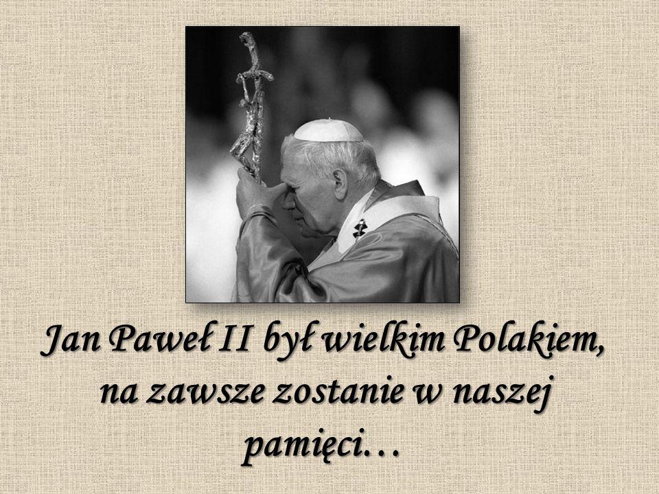 Jan Paweł II był wielkim Polakiem, na zawsze zostanie w naszej pamięci…