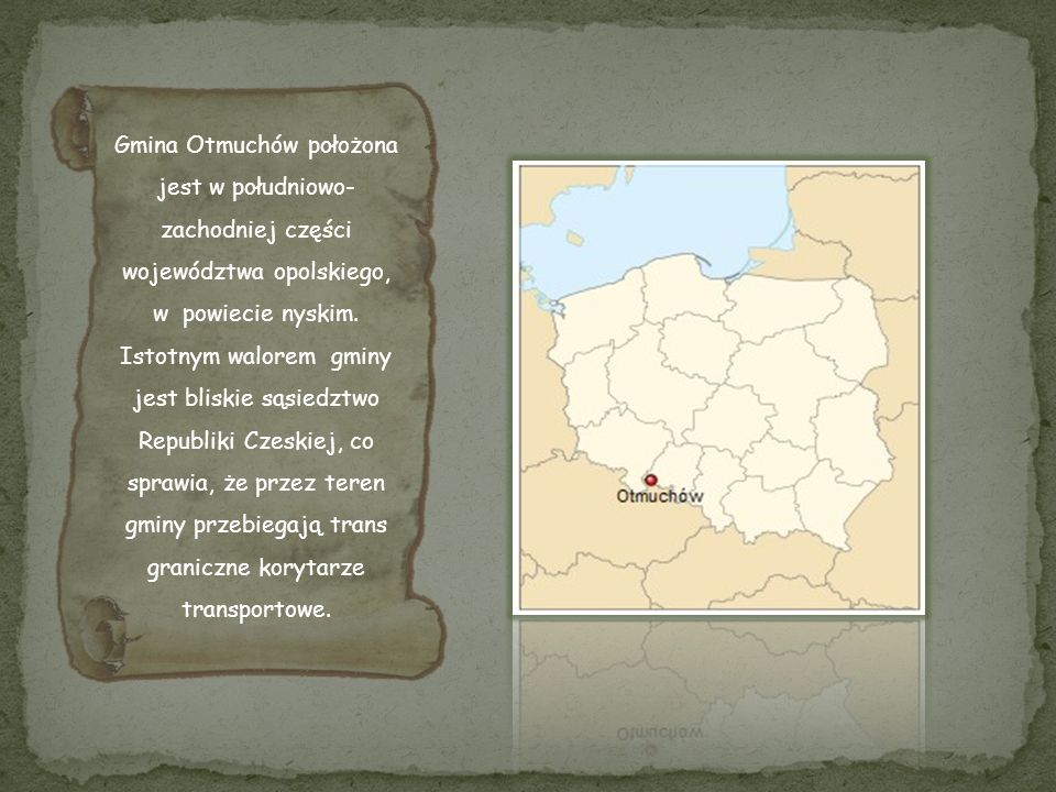 Gmina Otmuchów położona jest w południowo-zachodniej części województwa opolskiego, w powiecie nyskim.
