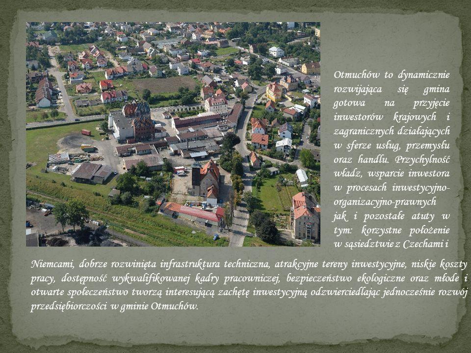 Otmuchów to dynamicznie rozwijająca się gmina gotowa na przyjęcie inwestorów krajowych i zagranicznych działających w sferze usług, przemysłu oraz handlu. Przychylność władz, wsparcie inwestora w procesach inwestycyjno-organizacyjno-prawnych jak i pozostałe atuty w tym: korzystne położenie w sąsiedztwie z Czechami i