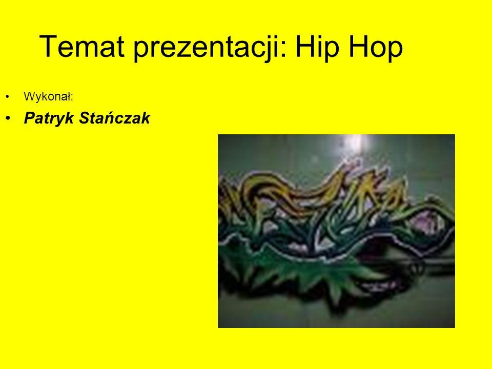 Temat prezentacji: Hip Hop