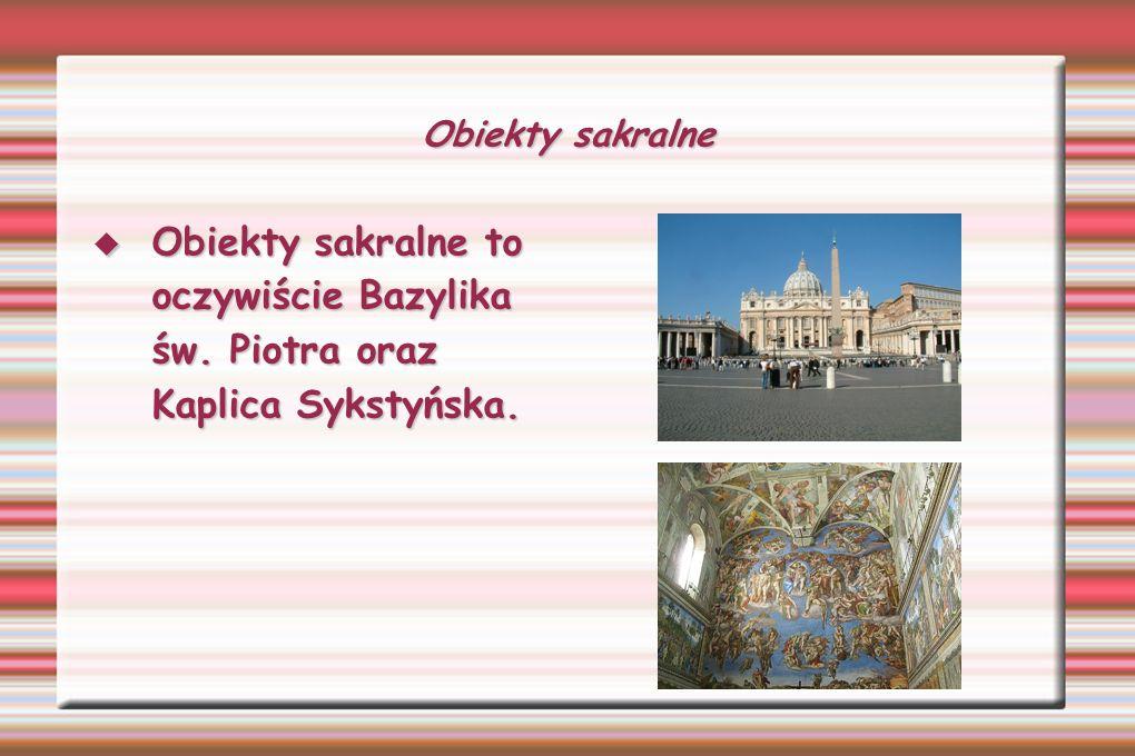 Obiekty sakralne Obiekty sakralne to oczywiście Bazylika św. Piotra oraz Kaplica Sykstyńska.