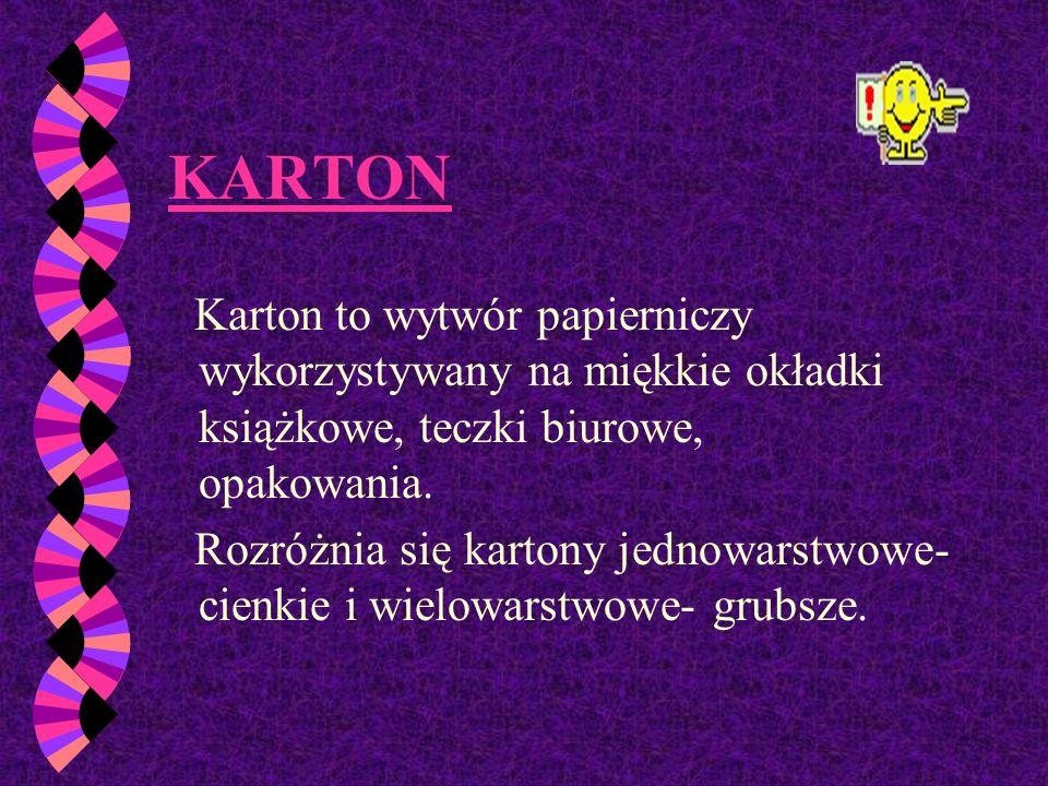KARTONKarton to wytwór papierniczy wykorzystywany na miękkie okładki książkowe, teczki biurowe, opakowania.