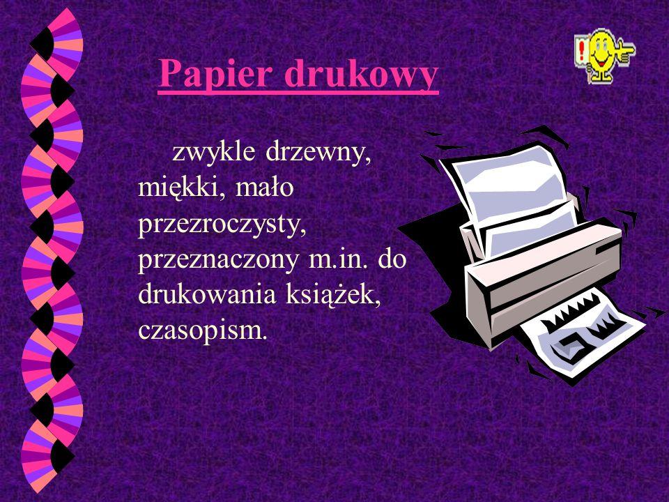 Papier drukowyzwykle drzewny, miękki, mało przezroczysty, przeznaczony m.in.