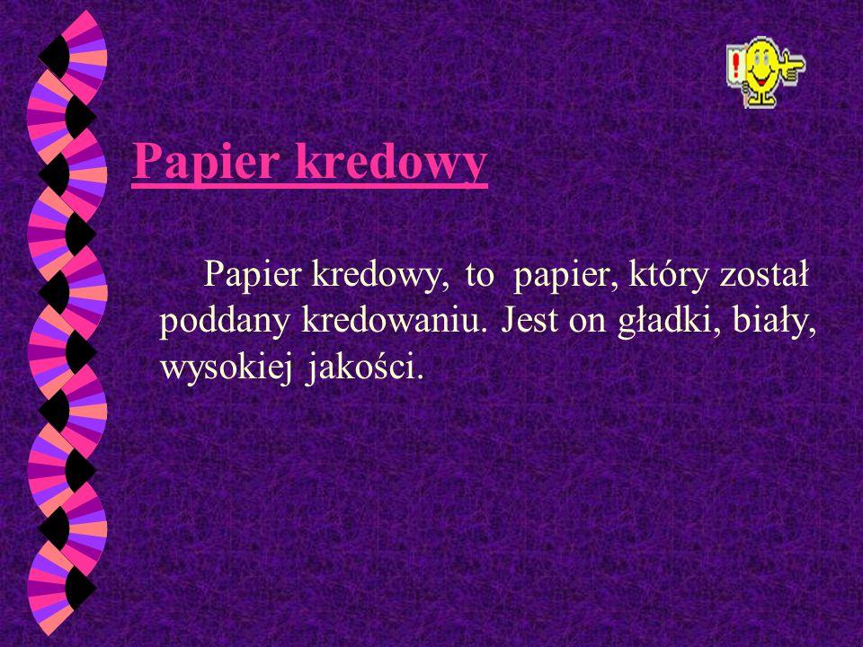 Papier kredowyPapier kredowy, to papier, który został poddany kredowaniu.