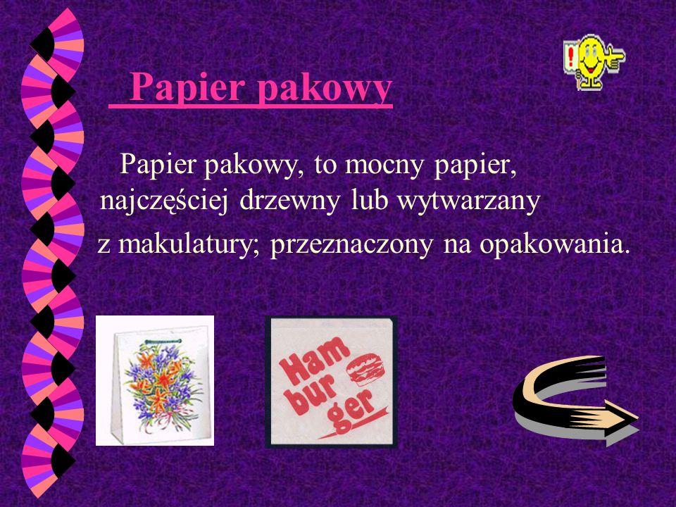 Papier pakowyPapier pakowy, to mocny papier, najczęściej drzewny lub wytwarzany.